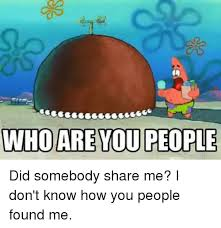 Who Are You People Meme - who are you people did somebody share me i don t know how you