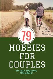 things for couples an awesome list of 79 hobbies to do with your spouse to