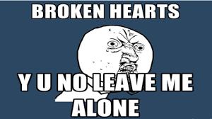 Why You No Meme Generator - broken hearts y u no leave me alone huniepop 5 youtube