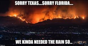 Florida Rain Meme - california is on fire feeling left out of the meme war imgflip