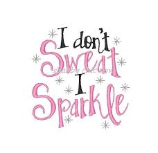 i don t sweat i sparkle girl embroidery design