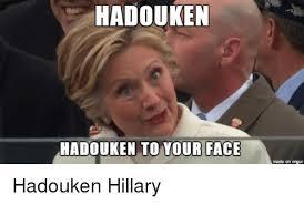 Your Face Meme - hadouken hadouken to your face made on imgur hadouken hillary
