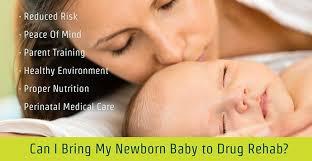 i bring my newborn baby to rehab