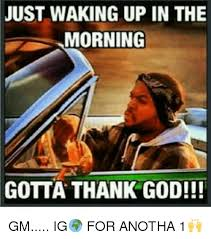 Thank God Meme - just waking up in the morning gotta thank god gm ig for anotha
