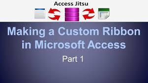 custom ribbon a custom ribbon in microsoft access part 1
