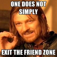 Meme Zone - one does not simply exit the friend zone create meme