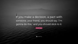 Friend I M Gonna Tell - erykah badu quote if you make a decision a pact with someone