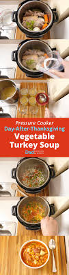pressure cooker day after thanksgiving vegetable turkey soup from