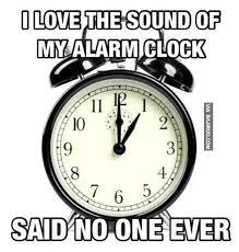 Alarm Meme - love alarm clock sound said no one ever meme bajiroo com