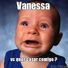 Vanessa Meme - vanessa vc quer casar comigo meme criarmeme com br