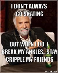 Meme Creator Most Interesting Man - roller skating now for me lol laugh pinterest roller skating