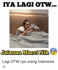 Foto Meme Indonesia - meme otw ala orang indonesia ini kocak tapi juga bikin emosi