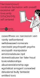 Vain Vanity Narcissism Noun Inordinate Fascination With Oneself Excessive Self