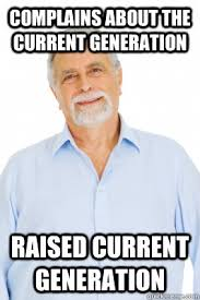Meme Generation - complains about the current generation raised current generation