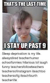 Sleep Deprived Meme - thats the last time istayup past 9 quickmeme com sleep deprivation