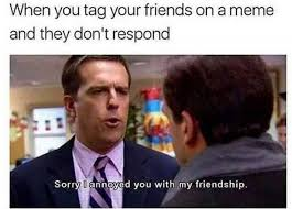 Meme Annoyed - dopl3r com memes when you tag your friends on a meme and they