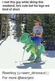 Skiing Meme - i met this guy while skiing this weekend hes cute but his legs are