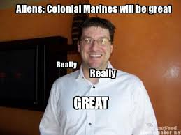 Make A Meme Aliens - meme maker aliens colonial marines will be great really really great
