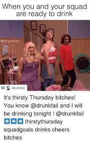 Thirsty Bitches Meme - when you and your squad are ready to drink drunk fail drunkfail it s