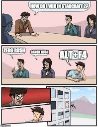Starcraft 2 Meme - boardroom meeting suggestion meme imgflip