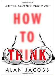 how to how to think a survival guide for a world at odds alan jacobs