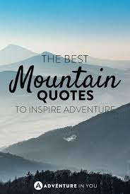 Inspire by Best Mountain Quotes To Inspire The Adventure In You