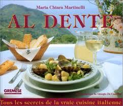 la vraie cuisine italienne al dente tous les secrets de la vraie cuisine italienne by