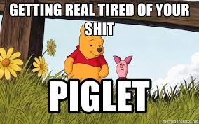 Getting Real Tired Of Your Bullshit Meme Generator - getting real tired of your shit piglet winnie the pooh and