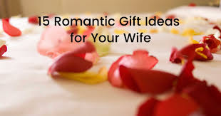wife gift ideas 15 romantic gift ideas for your wife gift help