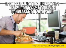 Desk Meme - eating lunch at desk meme funny pictures