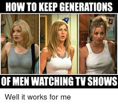 Funny Tv Memes - how to keep generations of men watching tv shows well it works for
