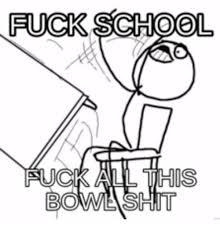 Fuck School Memes - fuck school os fuck school meme on me me