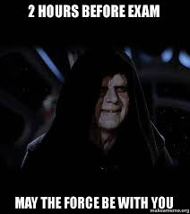 May The Force Be With You Meme - 2 hours before exam may the force be with you procrastination be