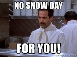 Snow Day Meme - no snow day for you soup nazi meme generator
