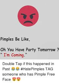 Oh You Meme Face - pimples be like oh you have party tomorrow i m coming double tap