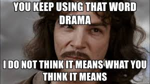 You Keep Using That Word Meme - you keep using that word drama i do not think it means what you