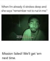 Me Next Time Meme - 25 best memes about mission failed we ll get em next time