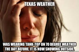 Texas Weather Meme - weather in texas meme in best of the funny meme