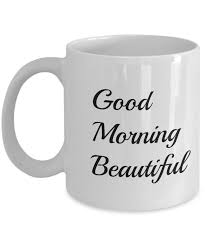 good morning beautiful mug girlfriend gifts girlfriend gift ideas