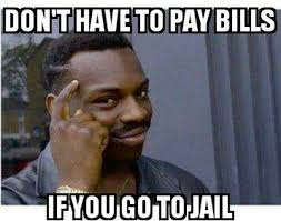 Jail Meme - dopl3r com memes don t have to pay bills if you go to jail roll