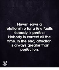Relationship Meme Quotes - never leave a relationship for a few faults nobody is perfect