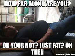 Oh Ok Meme - how far along are you oh your not just fat ok then meme custom