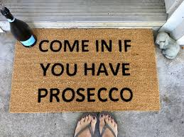 Funny Welcome Mats Come In If You Have Prosecco Wine Doormat Custom Doormat