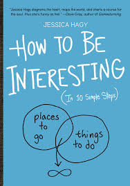 how to be interesting in 10 simple steps jessica hagy
