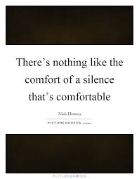 Comfort Quote There U0027s Nothing Like The Comfort Of A Silence That U0027s Comfortable