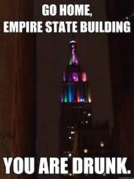 Building Memes - go home empire state building you are drunk rainbow empire