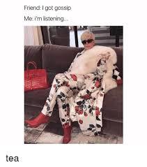 Gossip Girl Kink Meme - friend i got gossip me i m listening tea girl meme on me me