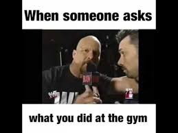 Stone Cold Meme - when someone asks what you did at the gym stone cold youtube