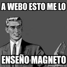 Magneto Meme - meme correction guy a webo esto me lo enseño magneto 2754328