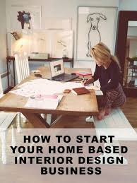 how to interior design your own home how to start your own home based interior design business